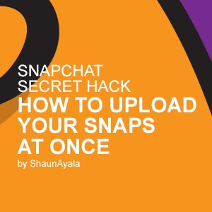 Snapchat Secret Hack – How to Upload your Snaps at Once