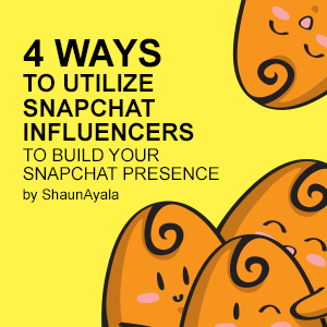 4 Ways to Utilize Snapchat Influencers to Build Your Snapchat Presence